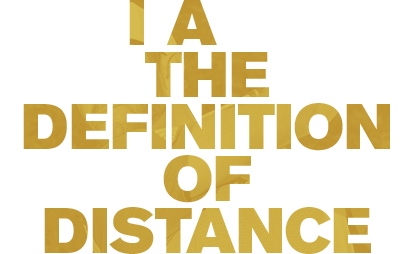 I AM THE DEFINITION OF DISTANCE